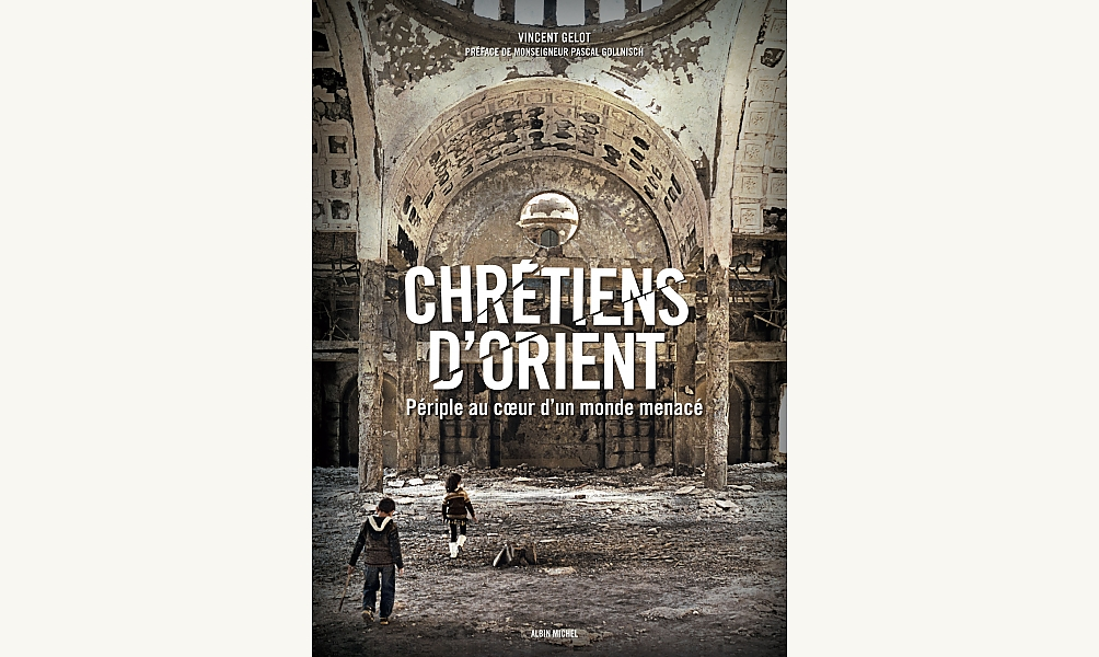Chrétiens d'Orient. Périple au cœur d'un monde menacé par Vincent Gelot, éd. Albin Michel